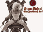 Gwen Stefani - What you waiting for